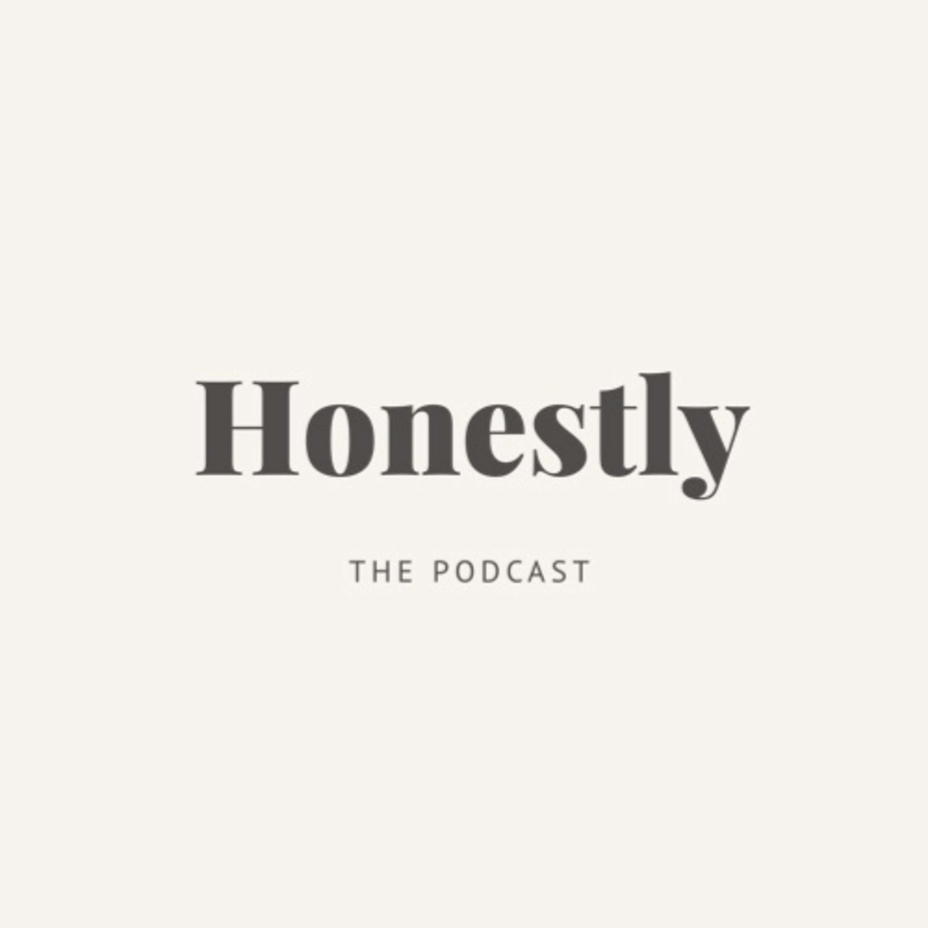 Honestly, the podcast.