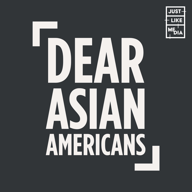 Dear Asian Americans